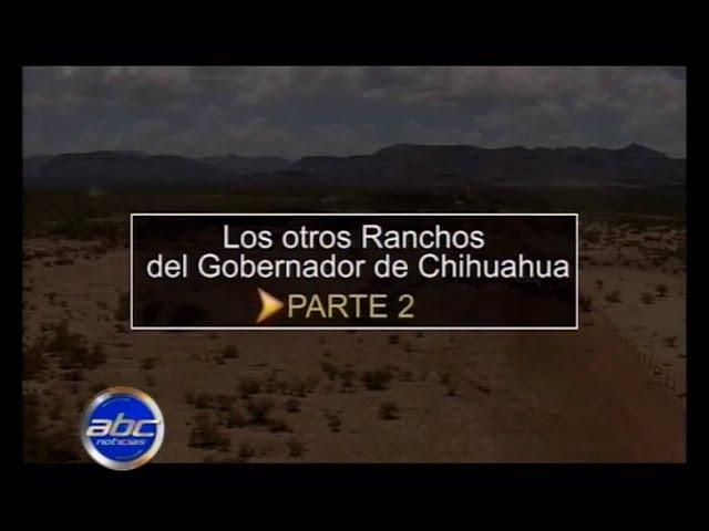 Los otros Ranchos del Gobernador de Chihuahua. Segunda Investigación.