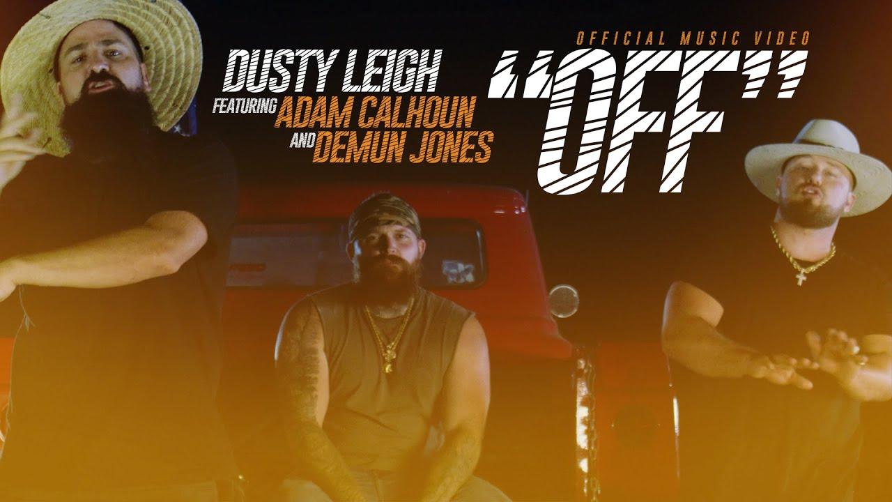 Dusty Leigh - OFF (featuring Adam Calhoun & Demun Jones) Official Music Video