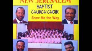 New Jerusalem Baptist Church Choir - Show Me The Way