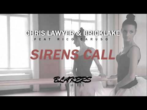 Chris Lawyer & Bricklake ft. Rico Caruso - Sirens Call (Blakers Remix)