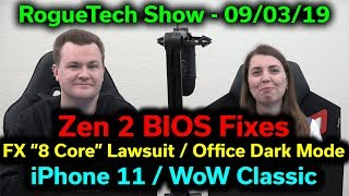 "Zen 2 BIOS Updates— AMD ""8 Core"" FX Lawsuit — Office Dark Mode — iPhone 11 — RTS 09/03/2019"