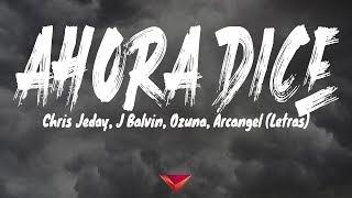 Chris Jeday, J Balvin, Ozuna, Arcangel - Ahora Dice (Letras)