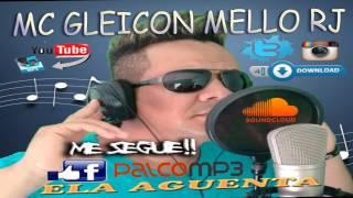 ELA AGUENTA -2015 MC GLEICON MELLO RJ FAIXA DO CD FUNK ALTA PRESSÃO