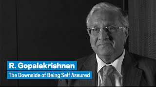 R. Gopalakrishnan: The Downside of Being Self Assured
