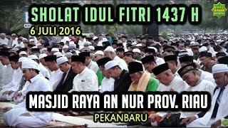 Download Video Sholat Idul Fitri 1437 H Masjid Raya An Nur Pekanbaru - Imam Ustadz Istihsan Al Hafidz MP3 3GP MP4