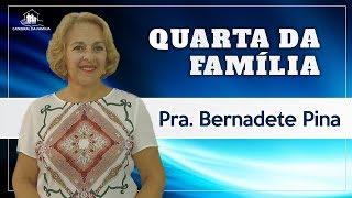 Quarta da família -Pra. Bernadete Pina - 08-05-2019