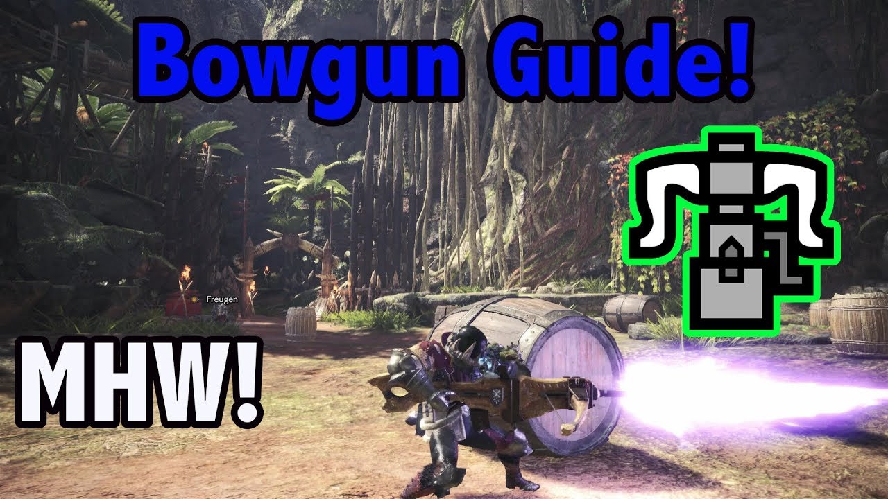 Mhw Heavy Bowgun Guide How To Use What Ammo Is Best Youtube
