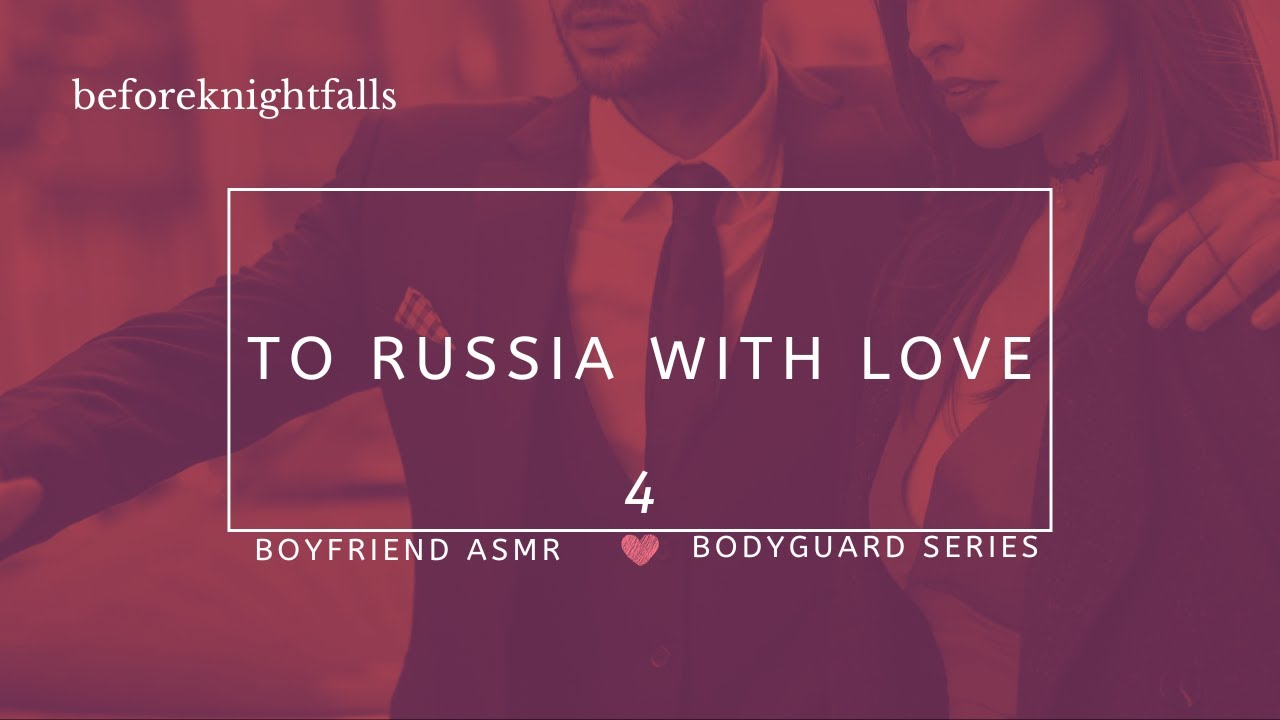ASMR: bodyguard series: to russia with love
