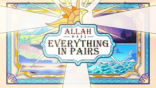 Allah Made Everything in Pairs