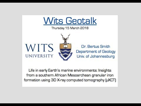Wits Geotalk - Life in early Earth's marine environments - Bertus Smith
