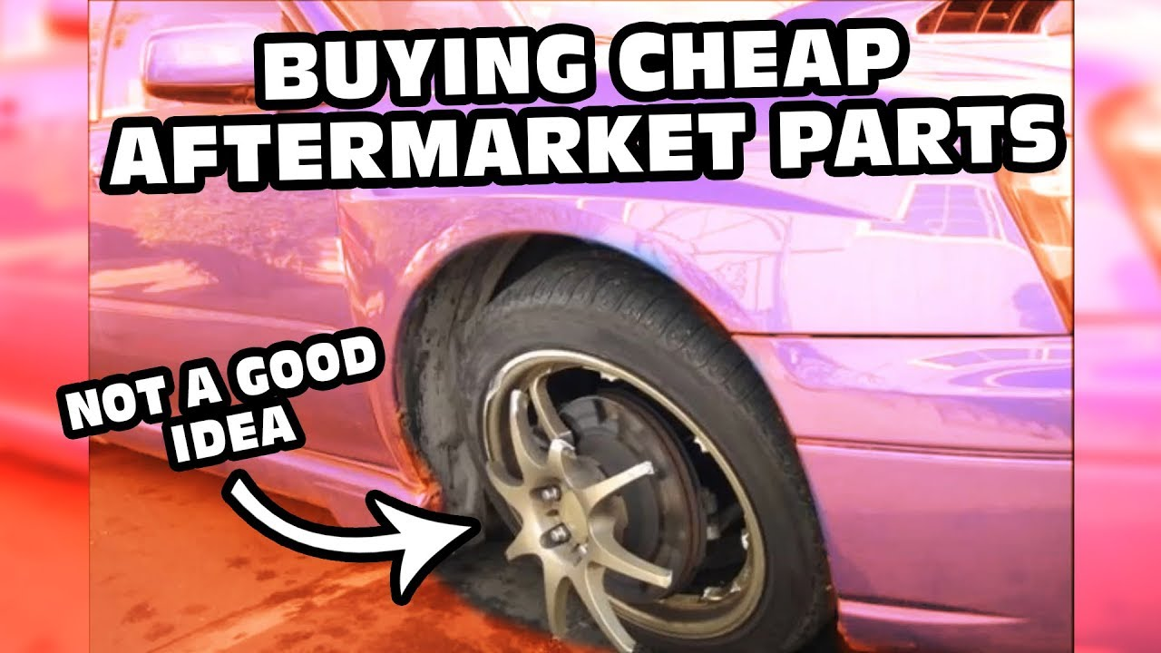 Cheap Parts Com >> The Dangers Of Buying Cheap Aftermarket Parts Youtube