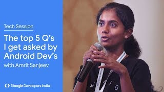 """""""Top 5 questions I get asked by Android Developers"""" - Amrit Sanjeev"""