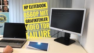 HP EliteBook 8560p mit Grafikfehler bzw  Grafikstörungen VIDEO TDR FAILURE