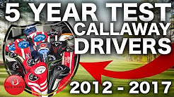 5 YEARS OF CALLAWAY GOLF DRIVERS TESTED! 2012-2017