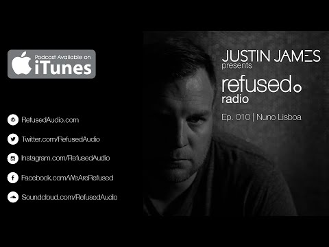 Justin James presents: refused. radio Ep. 010 | Nuno Lisboa