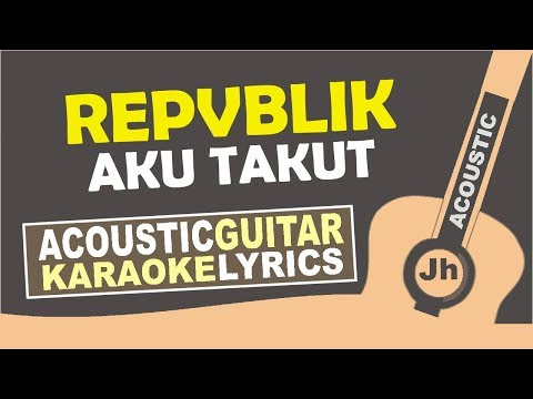 Repvblik - Aku Takut (Karaoke Acoustic)