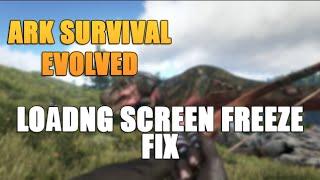 ARK : SURVIVAL EVOLVED LOADING SCREEN FREEZE/CRASH/BLACK SCREEN FIX | NOVEMBER 2015