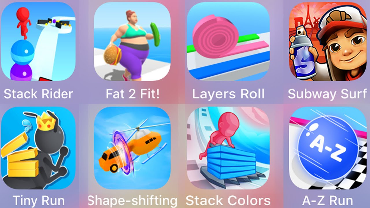 Stack Rider,Fat 2 Fit,Layer Roll,Subway Surf,A Z Run,Stack Colors,Shape Shifting,Tiny Run