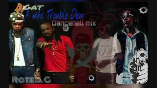 DJ GAT WHO TROUBLE DEM DANCEHALL MIX [CLEAN] JULY 2016