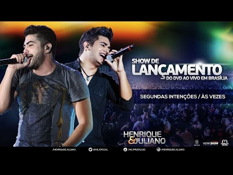 SEGUNDAS  INTENÇÕES E ÀS VEZES (Show De Lançamento Do DVD Henrique E Juliano Ao Vivo Brasilia