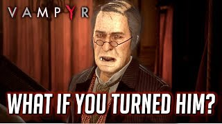 VAMPYR ► What Happens if You Turned Aloysius into Vampire