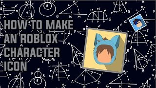 HOW TO MAKE A ROBLOX CHARACTER ICON!