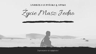Andrzej Łupiński & SPIKE - Życie Masz Jedno / Oficjalny Teledysk / 2018