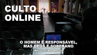O HOMEM É RESPONSÁVEL, MAS DEUS É SOBERANO - Rev. Luciano Rocha
