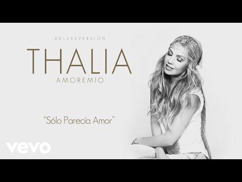 Thalía - Sólo Parecía Amor (Cover Audio)