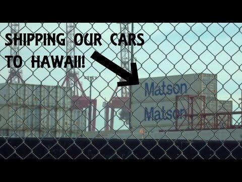 Shipping Our Cars to Hawaii! (Via Matson)