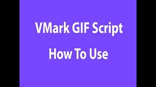 VMark GIF Videos Script How To Upload Files And Use Script