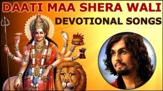 Daati Maa Shera Wali - Maa Ka Karishma - Hindi Devotional Songs - Sonu Nigam