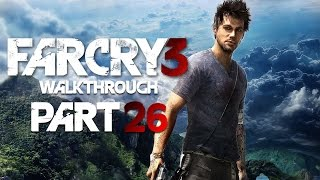Far Cry 3 Gameplay Walkthrough Part 26 - Let's Play!