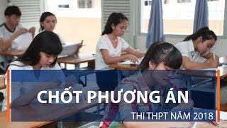Chốt phương án thi THPT năm 2018 | VTC1