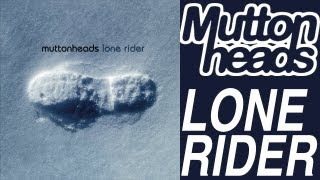 Muttonheads - Lone Rider (Original Radio Edit HQ)