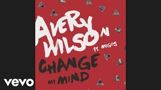 Avery Wilson - Change My Mind (Audio) ft. Migos