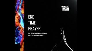 End Time Prayer The importance and relevance for you and your family