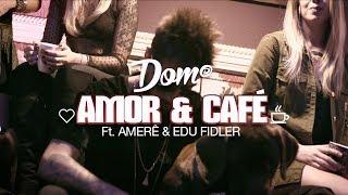 Baixar DOM R. - AMOR & CAFÉ - Part. AMERÊ e EDU FIDLER