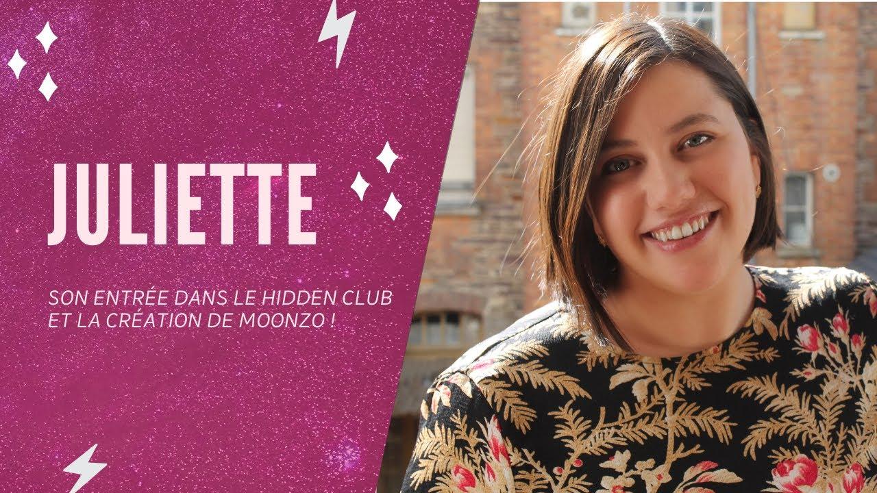 Juliette I Son entrée dans le Hidden Club et la création de MOONZO