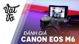 Canon EOS M6: dành cho ai thích quay video
