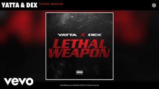 Yatta, Dex - Lethal Weapon (Audio)