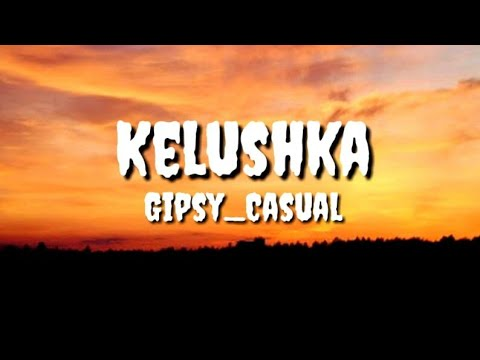 Gipsy casual-kelushka lyrics (dj_random_remix)