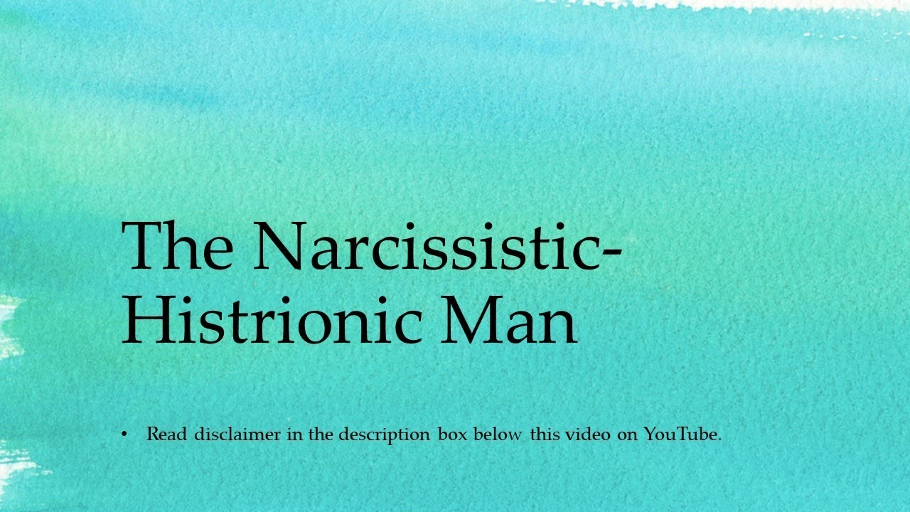 The Narcissistic-Histrionic Man In A Relationship With A Woman