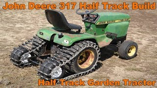 Half Track Garden Tractor Build with a John Deere 317 Homemade OTT