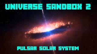 Universe Sandbox ² - PULSAR SOLAR SYSTEM!