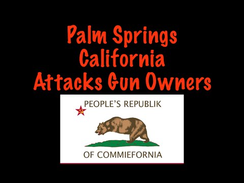 Palm Springs California Attacking Gun Owners