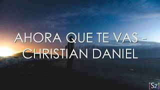 Baixar Christian Daniel - Ahora Que Te Vas (Letra)