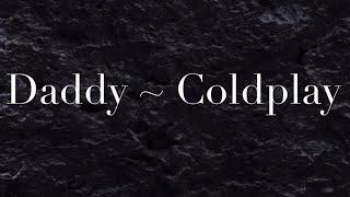 Daddy Lyrics [1 Hour music loop] ~ Coldplay