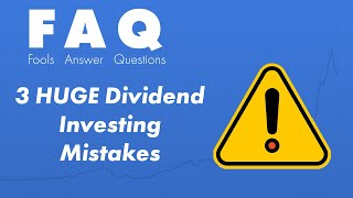 3 HUGE Dividend Investing Mistakes to Avoid
