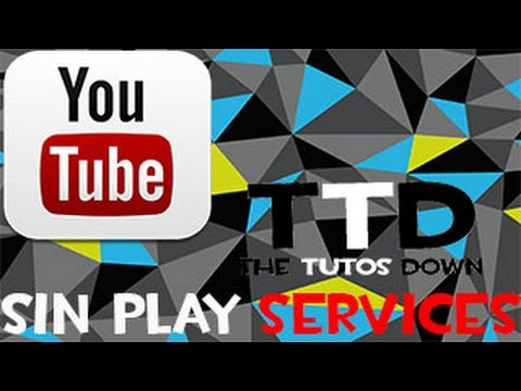 usar youtube sin google play services android | the tutos down